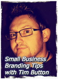 Small Business Branding with Tim Button Part 1