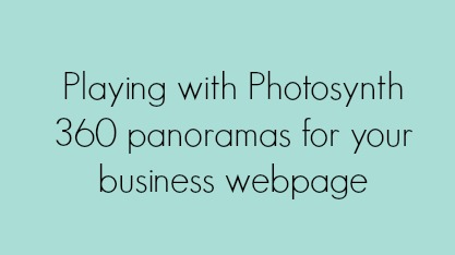 Playing with Photosynth – 360 panoramas for your business webpage