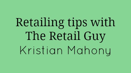 Retailing tips with The Retail Guy – Kristian Mahony