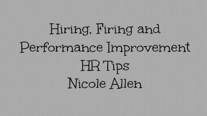 Hiring, Firing and Performance Improvement HR Tips – Nicole Allen